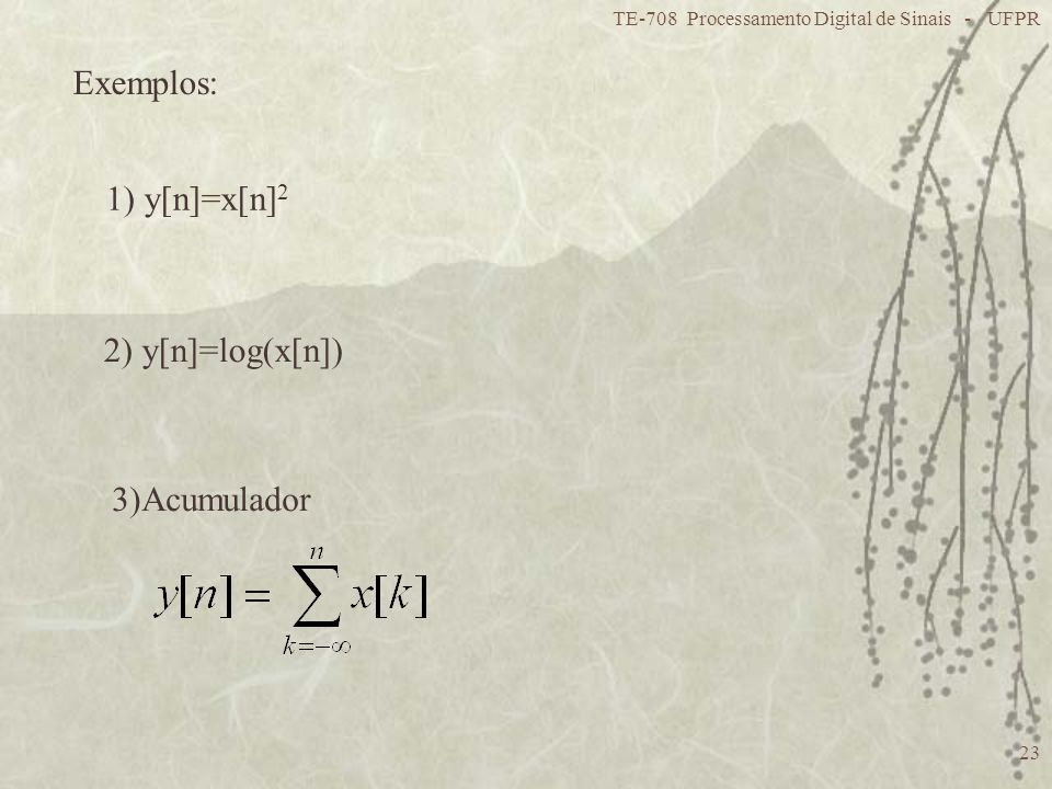 Exemplos: 1) y[n]=x[n]2 2) y[n]=log(x[n]) 3)Acumulador